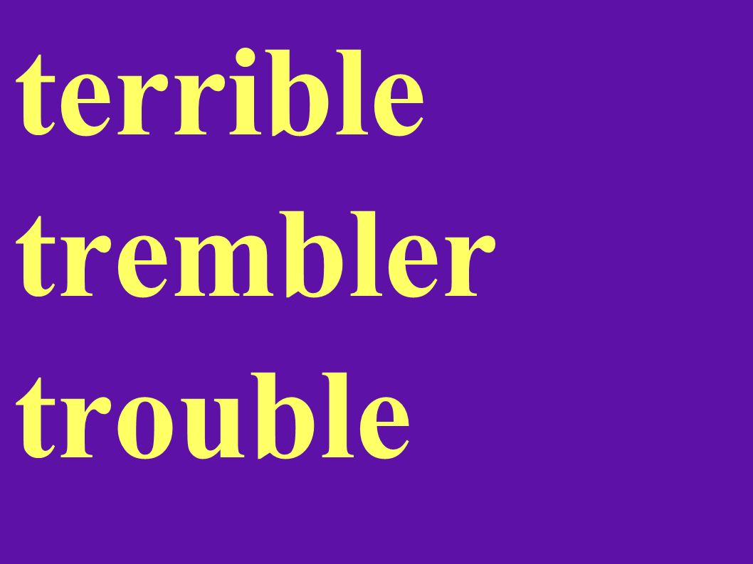 terrible trembler trouble