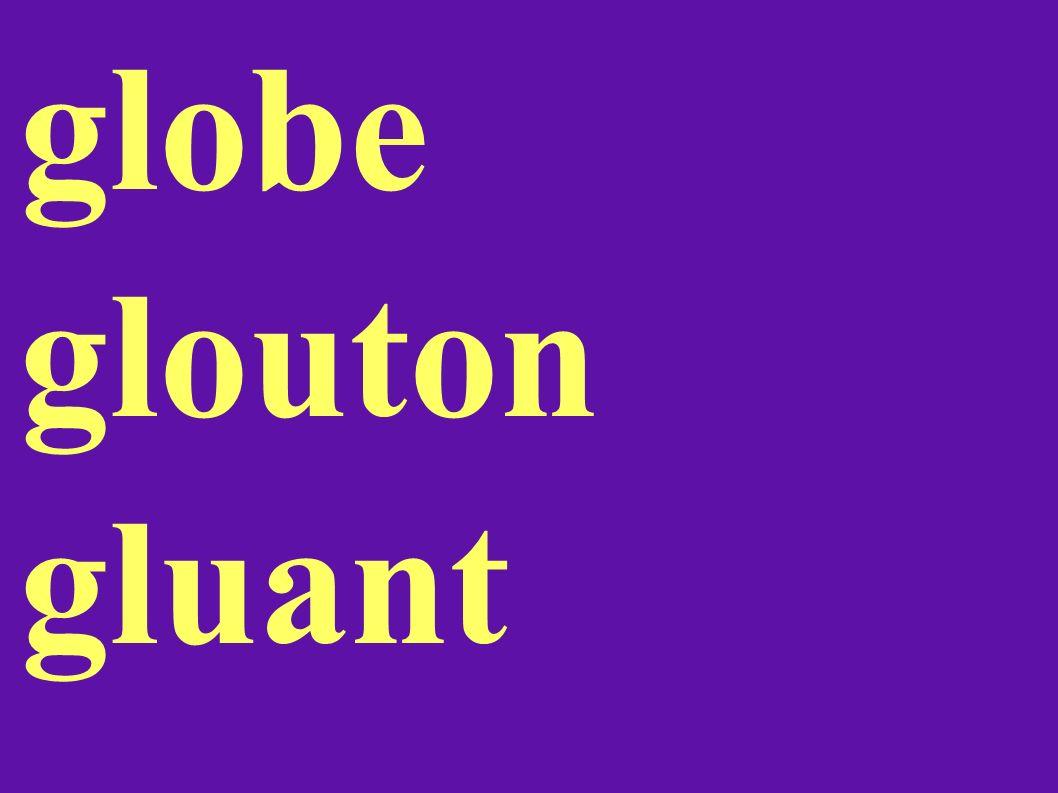 globe glouton gluant