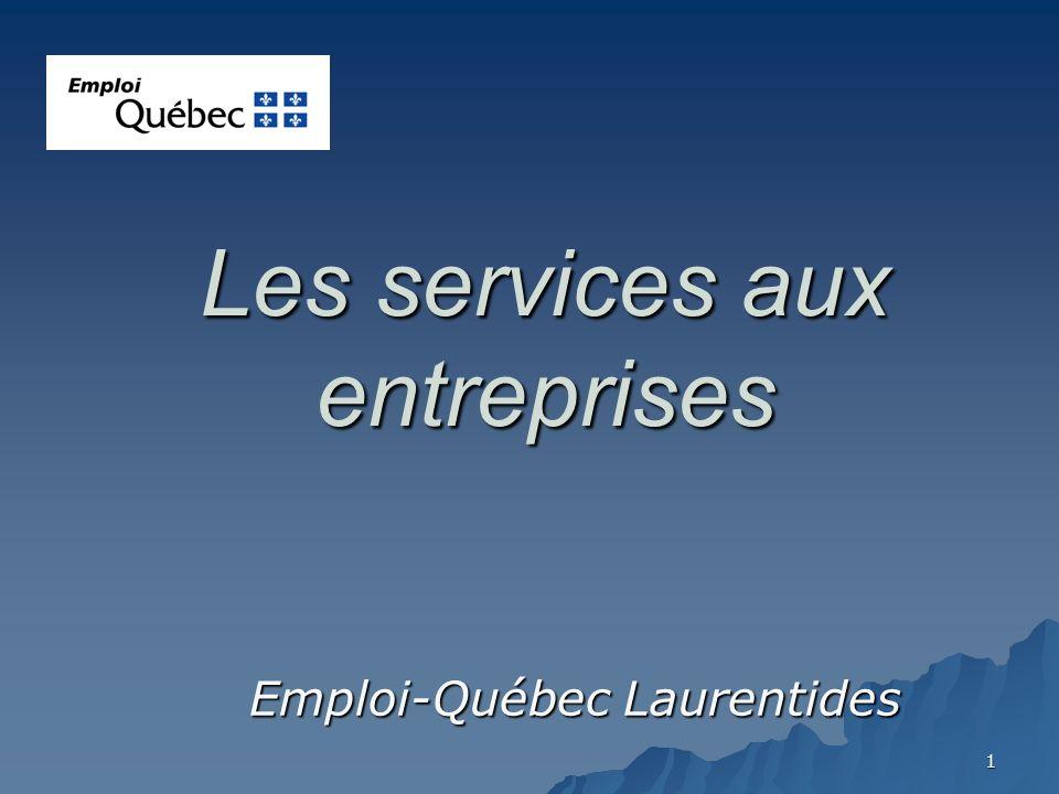 1 Les services aux entreprises Emploi-Québec Laurentides