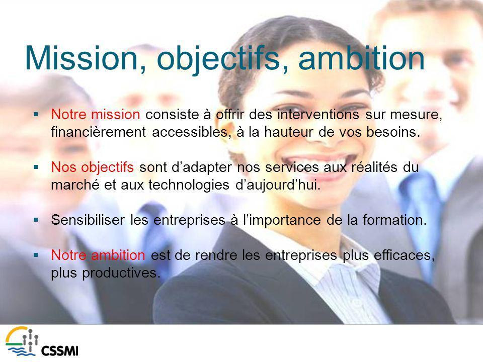 Mission, objectifs, ambition Notre mission consiste à offrir des interventions sur mesure, financièrement accessibles, à la hauteur de vos besoins.