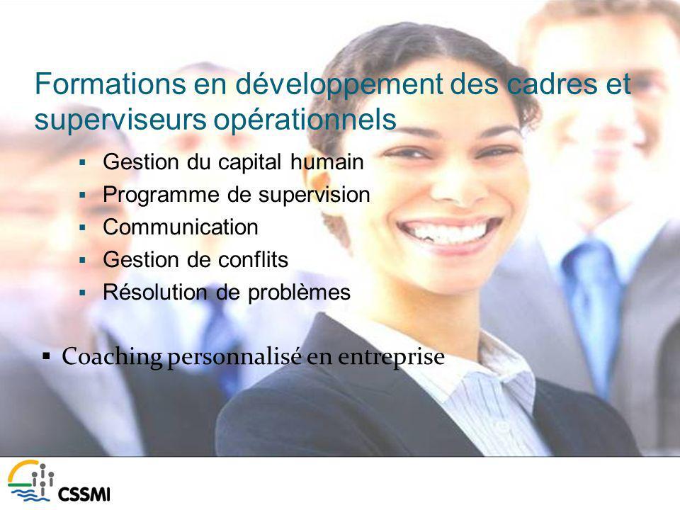 Formations en développement des cadres et superviseurs opérationnels Gestion du capital humain Programme de supervision Communication Gestion de conflits Résolution de problèmes Coaching personnalisé en entreprise