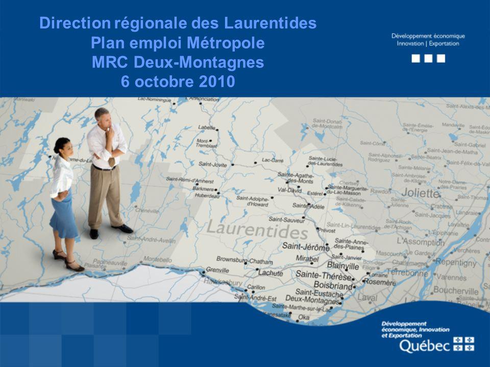 Direction régionale des Laurentides Plan emploi Métropole MRC Deux-Montagnes 6 octobre 2010