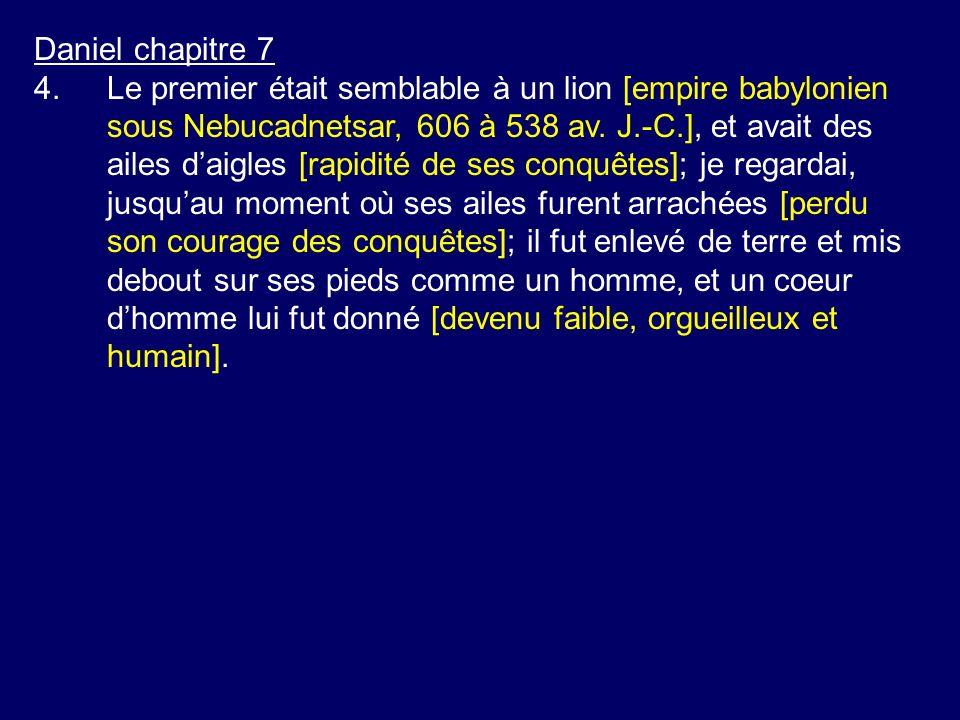Daniel chapitre 7 4.Le premier était semblable à un lion [empire babylonien sous Nebucadnetsar, 606 à 538 av.