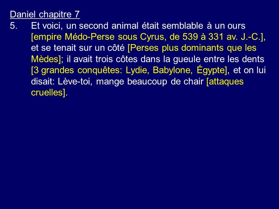 Daniel chapitre 7 5.Et voici, un second animal était semblable à un ours [empire Médo-Perse sous Cyrus, de 539 à 331 av. J.-C.], et se tenait sur un c