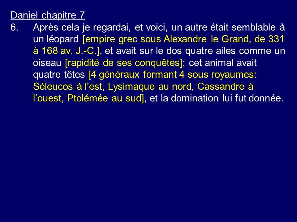 Daniel chapitre 7 6.Après cela je regardai, et voici, un autre était semblable à un léopard [empire grec sous Alexandre le Grand, de 331 à 168 av.