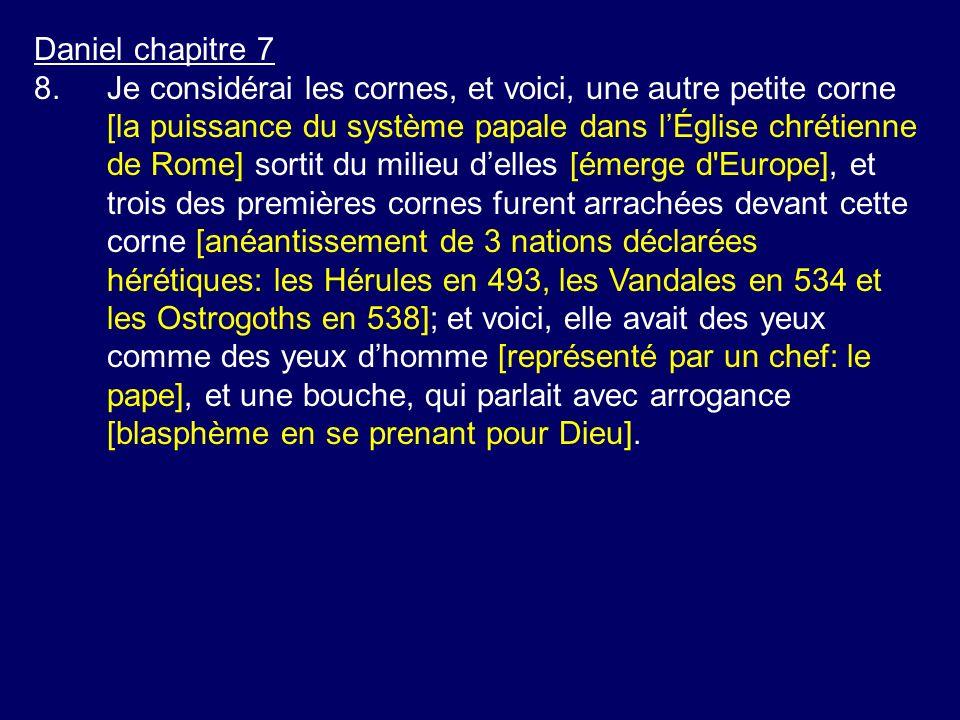 Daniel chapitre 7 8.Je considérai les cornes, et voici, une autre petite corne [la puissance du système papale dans lÉglise chrétienne de Rome] sortit