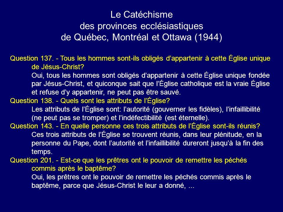 Le Catéchisme des provinces ecclésiastiques de Québec, Montréal et Ottawa (1944) Question 137. - Tous les hommes sont-ils obligés dappartenir à cette