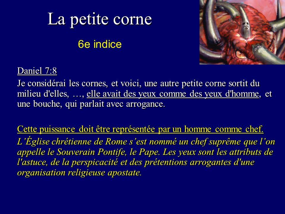 La petite corne Daniel 7:8 Je considérai les cornes, et voici, une autre petite corne sortit du milieu d elles, …, elle avait des yeux comme des yeux d homme, et une bouche, qui parlait avec arrogance.