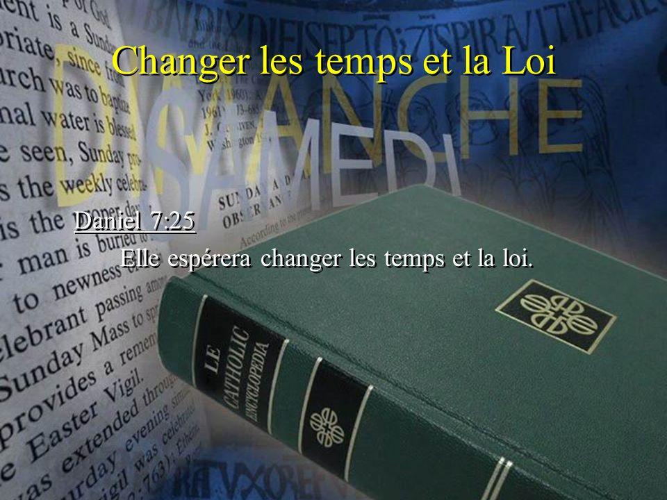 Changer les temps et la Loi Daniel 7:25 Elle espérera changer les temps et la loi.