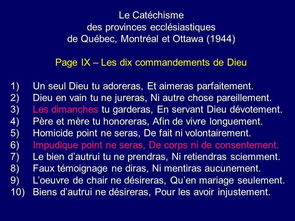 Le Catéchisme des provinces ecclésiastiques de Québec, Montréal et Ottawa (1944) Page IX – Les dix commandements de Dieu 1) Un seul Dieu tu adoreras, Et aimeras parfaitement.