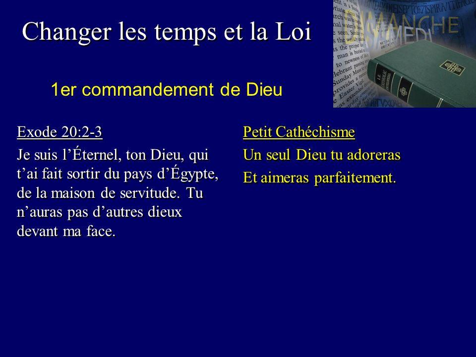 Changer les temps et la Loi Exode 20:2-3 Je suis lÉternel, ton Dieu, qui tai fait sortir du pays dÉgypte, de la maison de servitude.
