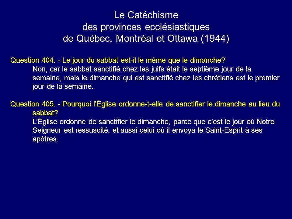 Le Catéchisme des provinces ecclésiastiques de Québec, Montréal et Ottawa (1944) Question 404. - Le jour du sabbat est-il le même que le dimanche? Non