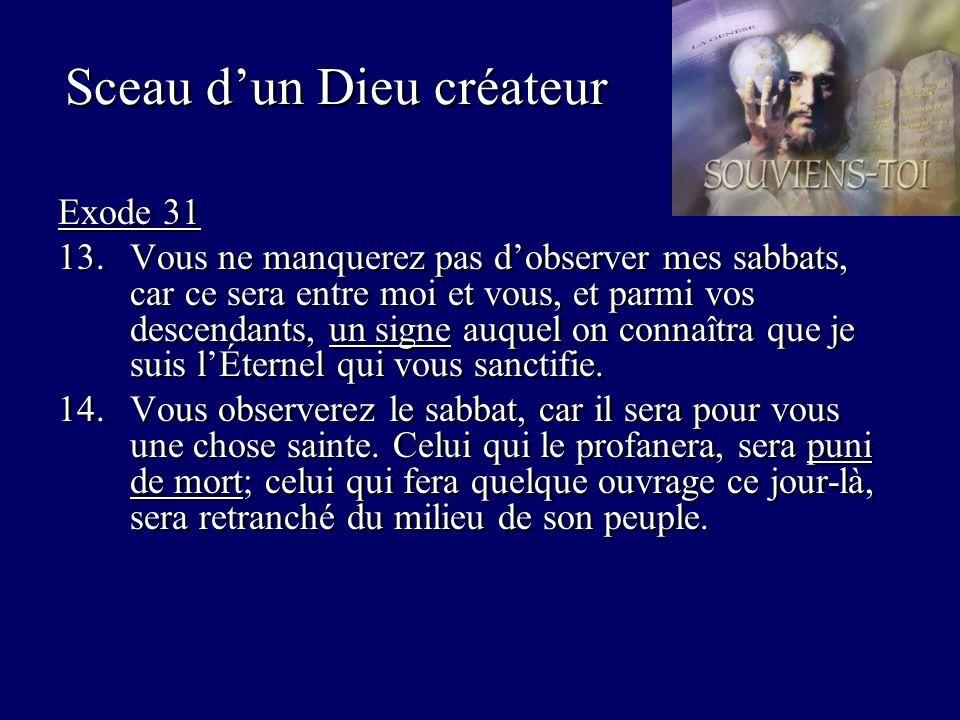 Sceau dun Dieu créateur Exode 31 13.Vous ne manquerez pas dobserver mes sabbats, car ce sera entre moi et vous, et parmi vos descendants, un signe auquel on connaîtra que je suis lÉternel qui vous sanctifie.