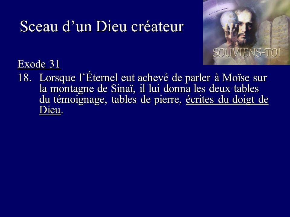 Sceau dun Dieu créateur Exode 31 18.Lorsque lÉternel eut achevé de parler à Moïse sur la montagne de Sinaï, il lui donna les deux tables du témoignage, tables de pierre, écrites du doigt de Dieu.
