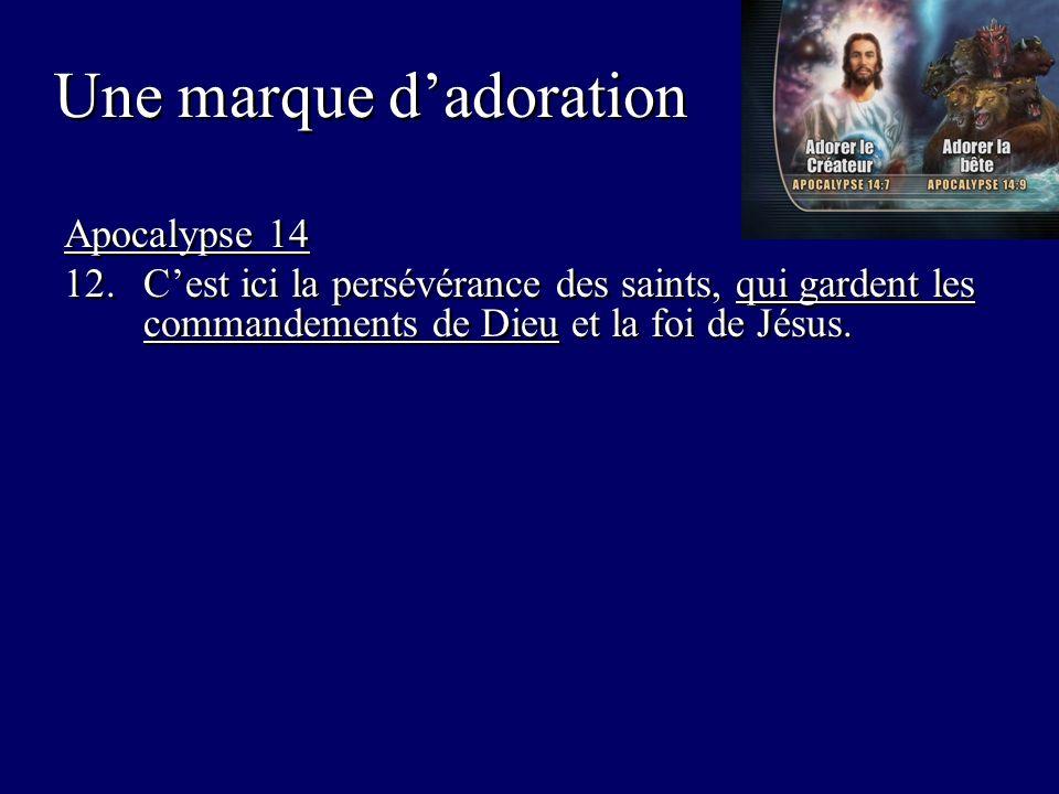 Une marque dadoration Apocalypse 14 12.Cest ici la persévérance des saints, qui gardent les commandements de Dieu et la foi de Jésus.