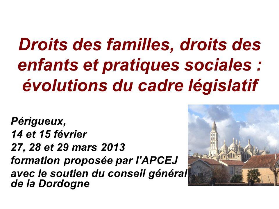 Droits des familles, droits des enfants et pratiques sociales : évolutions du cadre législatif Périgueux, 14 et 15 février 27, 28 et 29 mars 2013 form