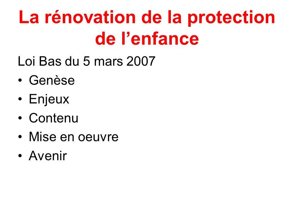 La rénovation de la protection de lenfance Loi Bas du 5 mars 2007 Genèse Enjeux Contenu Mise en oeuvre Avenir
