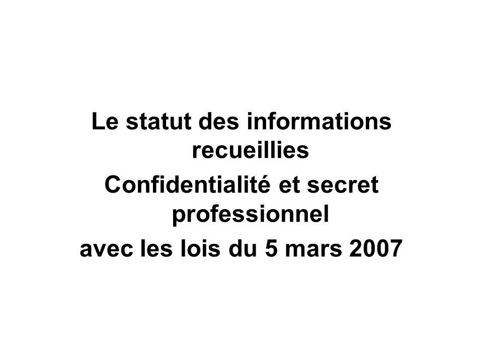 Le statut des informations recueillies Confidentialité et secret professionnel avec les lois du 5 mars 2007