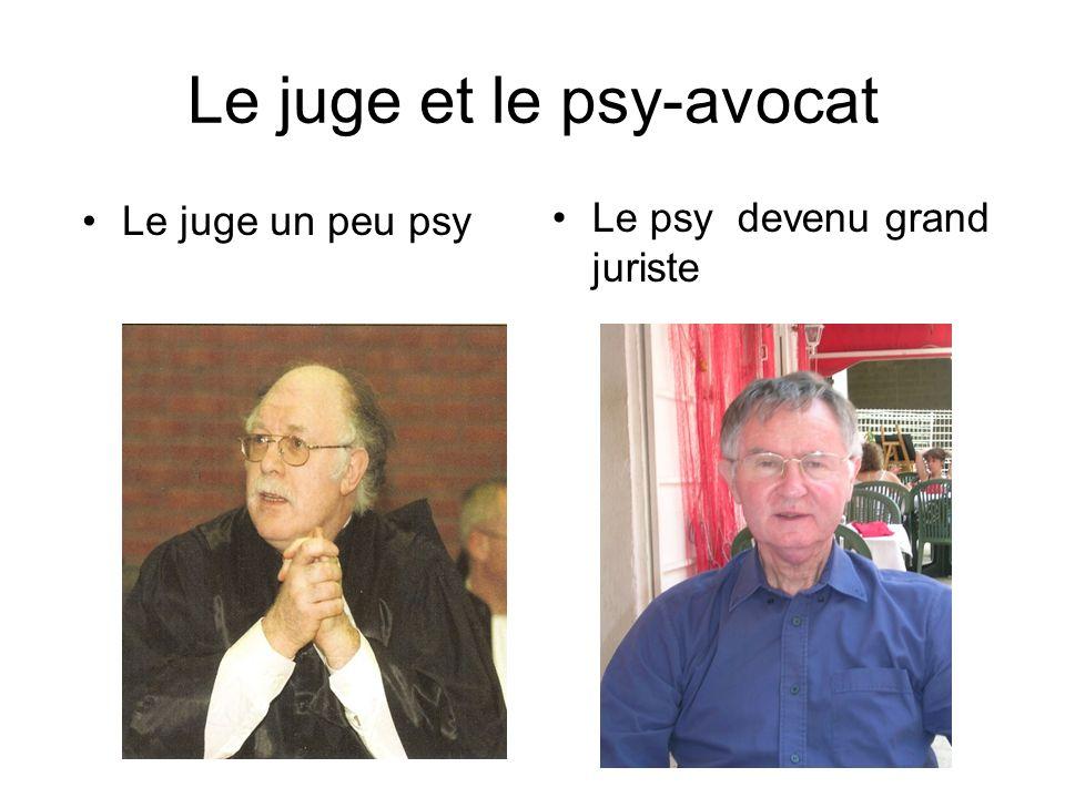 Le juge et le psy-avocat Le juge un peu psy Le psy devenu grand juriste