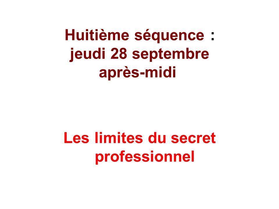 Huitième séquence : jeudi 28 septembre après-midi Les limites du secret professionnel