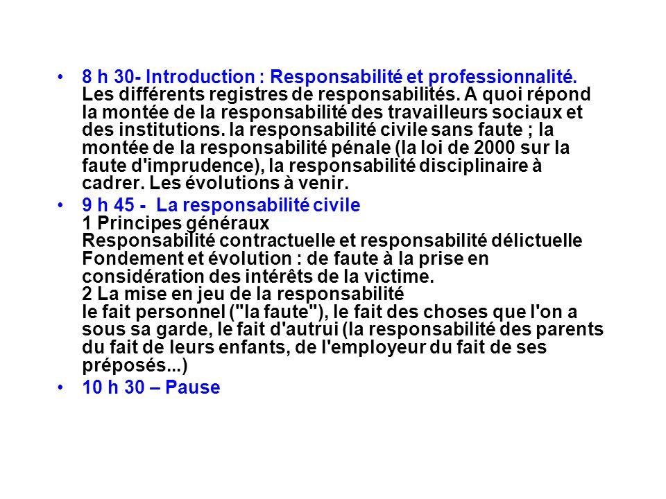 8 h 30- Introduction : Responsabilité et professionnalité. Les différents registres de responsabilités. A quoi répond la montée de la responsabilité d