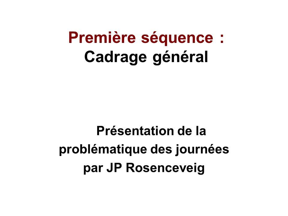 Première séquence : Cadrage général Présentation de la problématique des journées par JP Rosenceveig