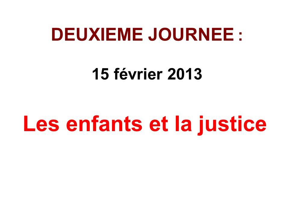 DEUXIEME JOURNEE : 15 février 2013 Les enfants et la justice
