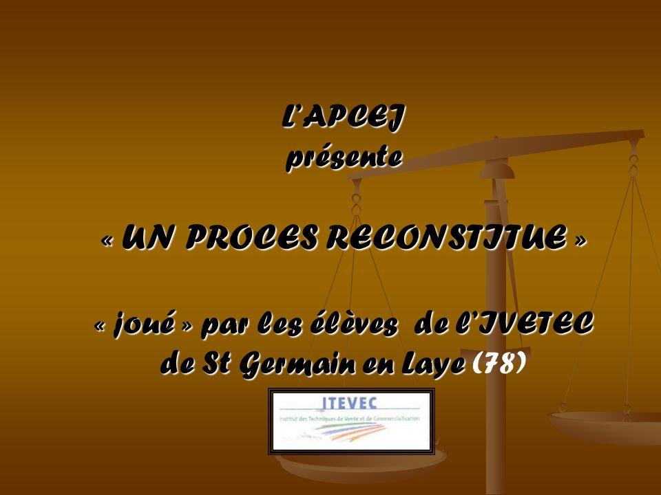 LAPCEJprésente « UN PROCES RECONSTITUE » « joué » par les élèves de lIVETEC de St Germain en Laye de St Germain en Laye (78)