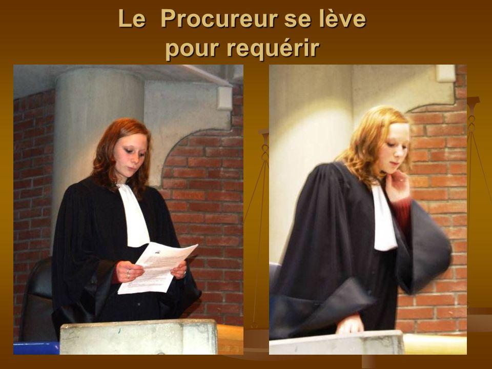 Le Procureur se lève pour requérir