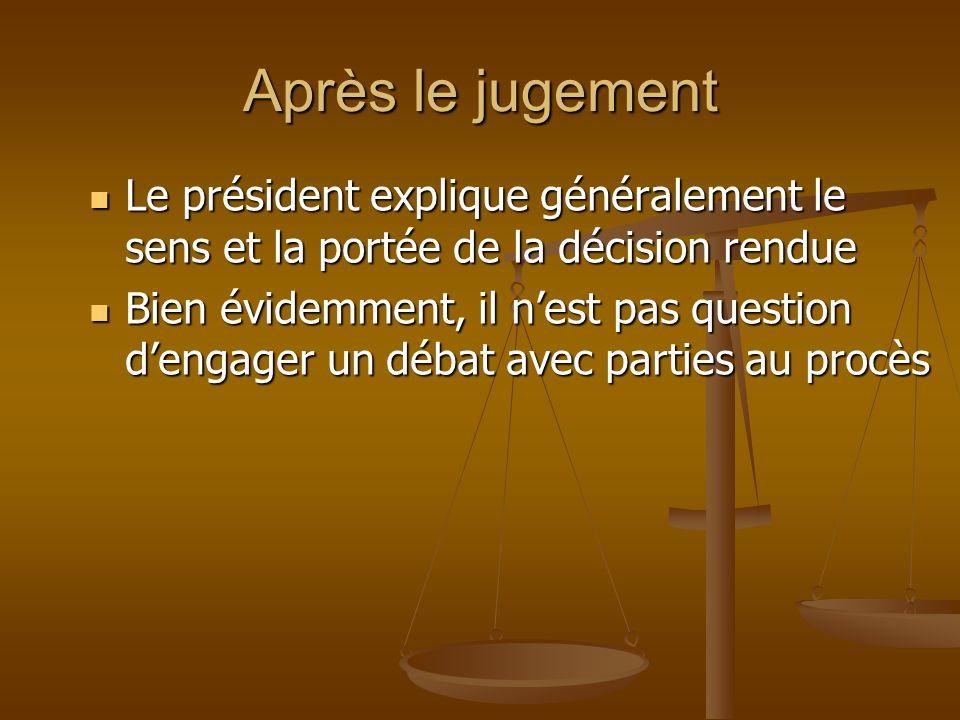 Après le jugement Le président explique généralement le sens et la portée de la décision rendue Le président explique généralement le sens et la porté