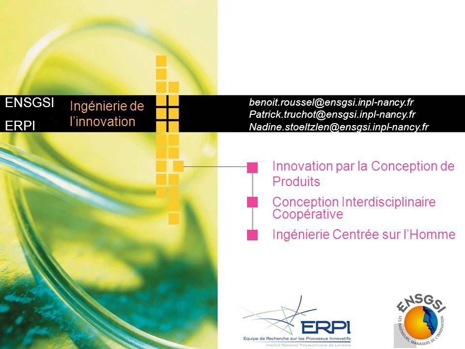 ENSGSI ERPI Innovation par la Conception de Produits Conception Interdisciplinaire Coopérative Ingénierie Centrée sur lHomme Ingénierie de linnovation