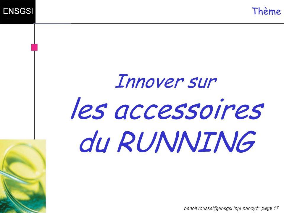 page 17 ENSGSI benoit.roussel@ensgsi.inpl-nancy.fr Innover sur les accessoires du RUNNING Thème