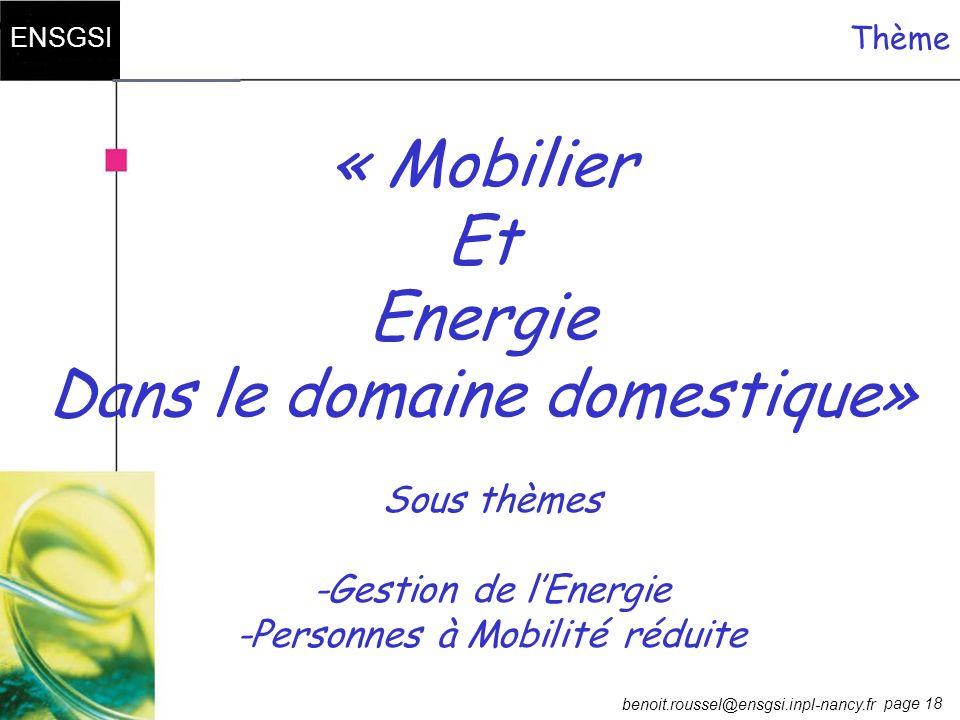 page 18 ENSGSI benoit.roussel@ensgsi.inpl-nancy.fr Thème « Mobilier Et Energie Dans le domaine domestique» Sous thèmes -Gestion de lEnergie -Personnes