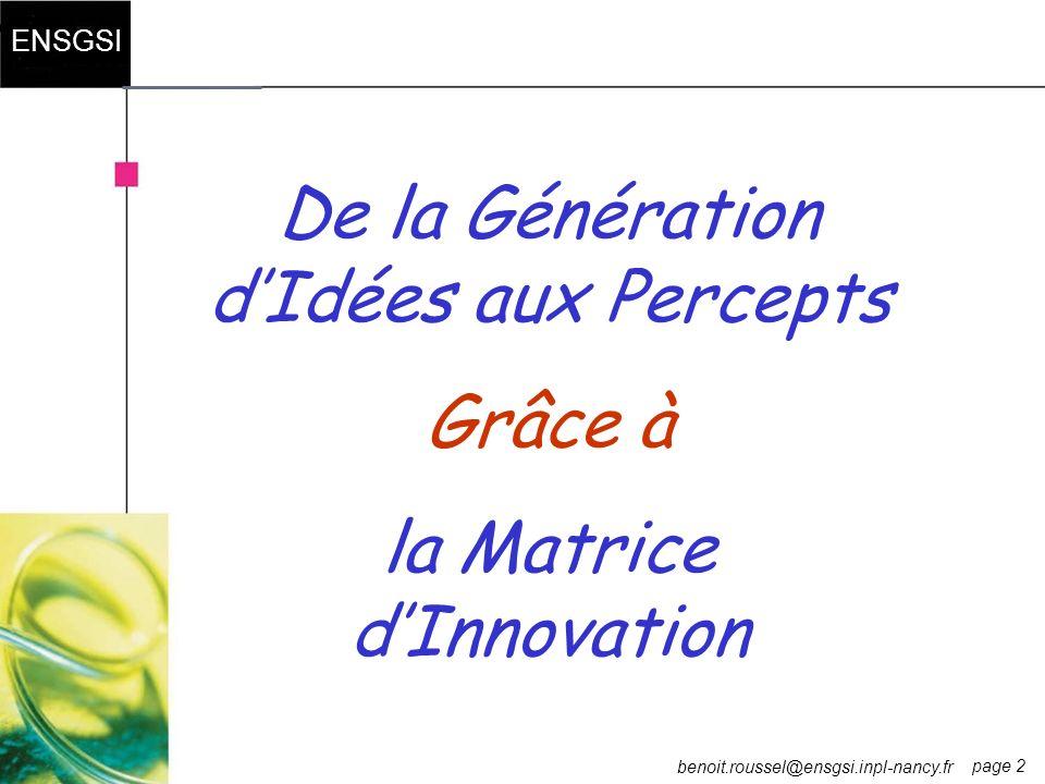 page 2 ENSGSI benoit.roussel@ensgsi.inpl-nancy.fr De la Génération dIdées aux Percepts Grâce à la Matrice dInnovation
