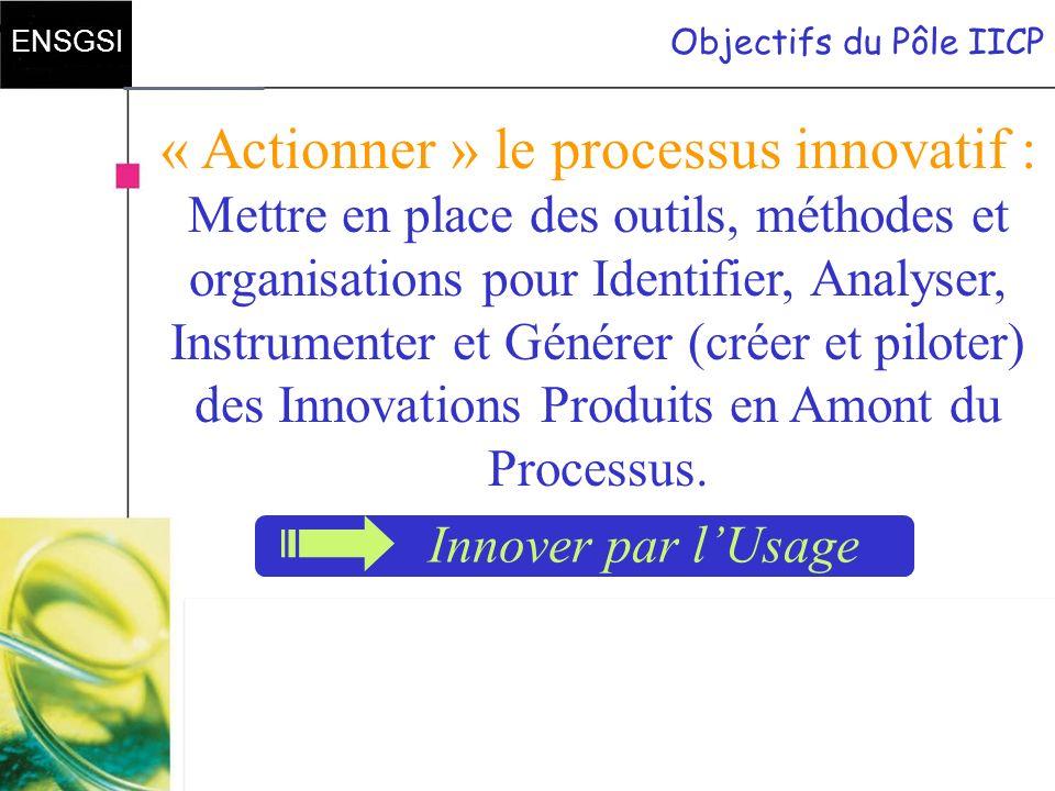 page 5 ENSGSI benoit.roussel@ensgsi.inpl-nancy.fr Objectifs du Pôle IICP « Actionner » le processus innovatif : Mettre en place des outils, méthodes e