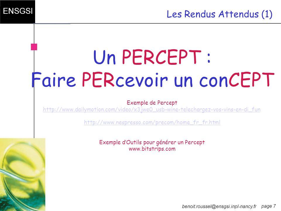 page 7 ENSGSI benoit.roussel@ensgsi.inpl-nancy.fr Les Rendus Attendus (1) Un PERCEPT : Faire PERcevoir un conCEPT Exemple de Percept http://www.dailym