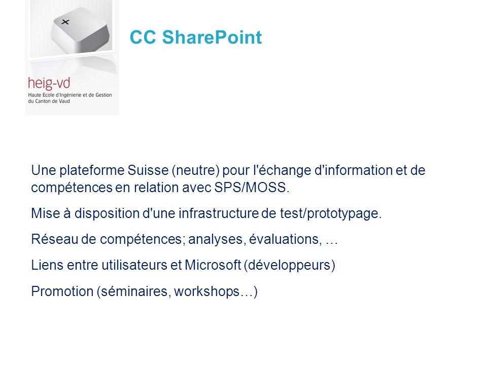 CC SharePoint Une plateforme Suisse (neutre) pour l'échange d'information et de compétences en relation avec SPS/MOSS. Mise à disposition d'une infras