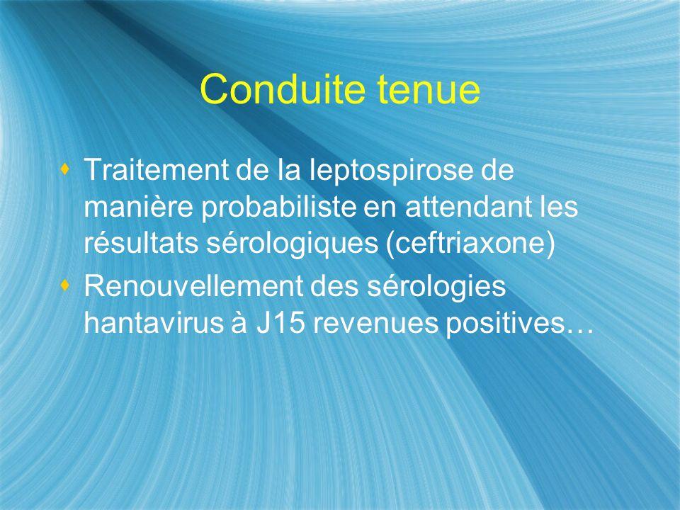 Conduite tenue Traitement de la leptospirose de manière probabiliste en attendant les résultats sérologiques (ceftriaxone) Renouvellement des sérologi