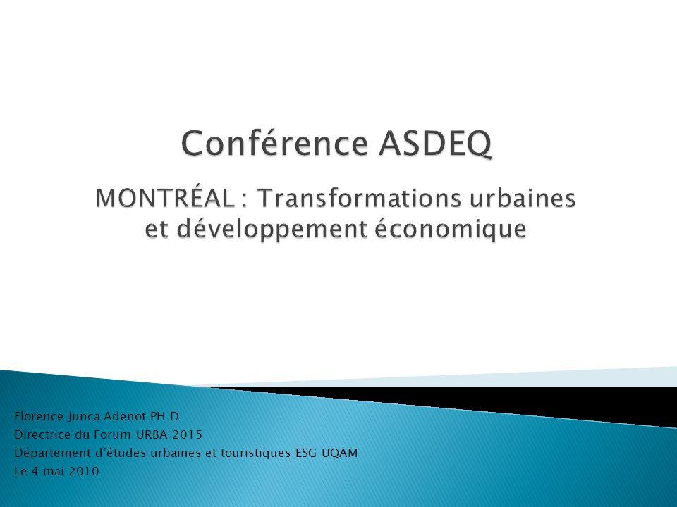 Florence Junca Adenot PH D Directrice du Forum URBA 2015 Département détudes urbaines et touristiques ESG UQAM Le 4 mai 2010