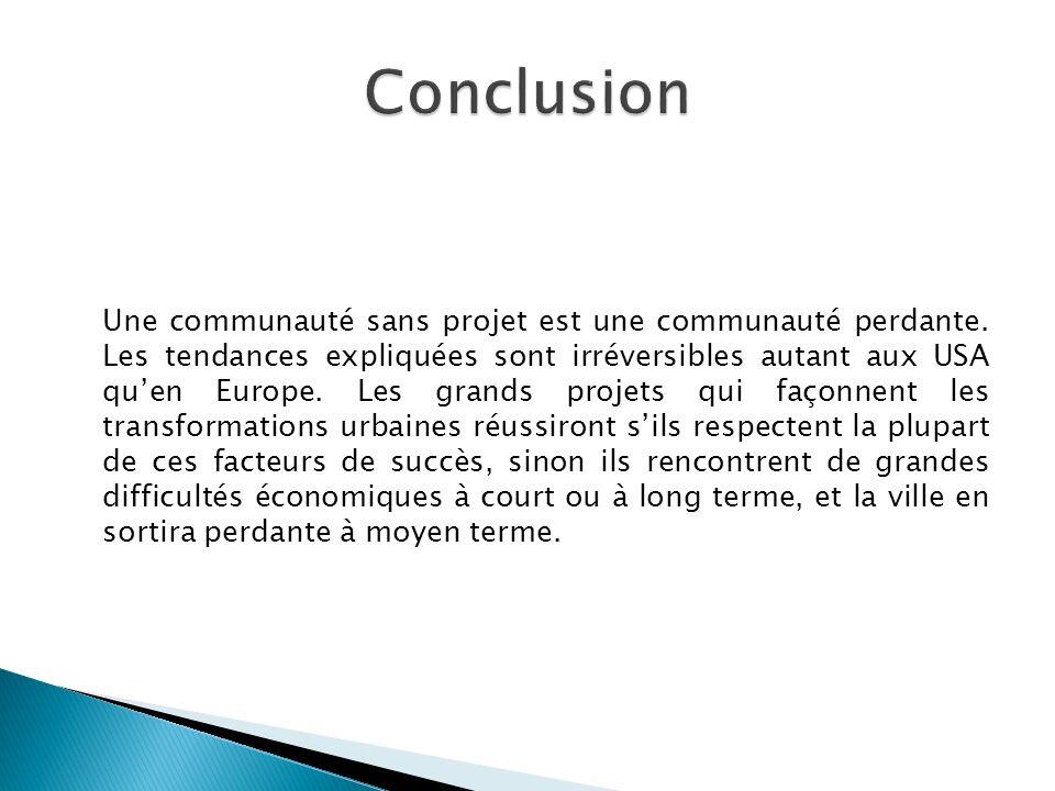 Une communauté sans projet est une communauté perdante. Les tendances expliquées sont irréversibles autant aux USA quen Europe. Les grands projets qui