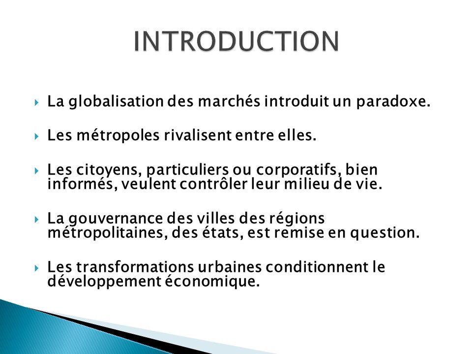 La globalisation des marchés introduit un paradoxe. Les métropoles rivalisent entre elles. Les citoyens, particuliers ou corporatifs, bien informés, v