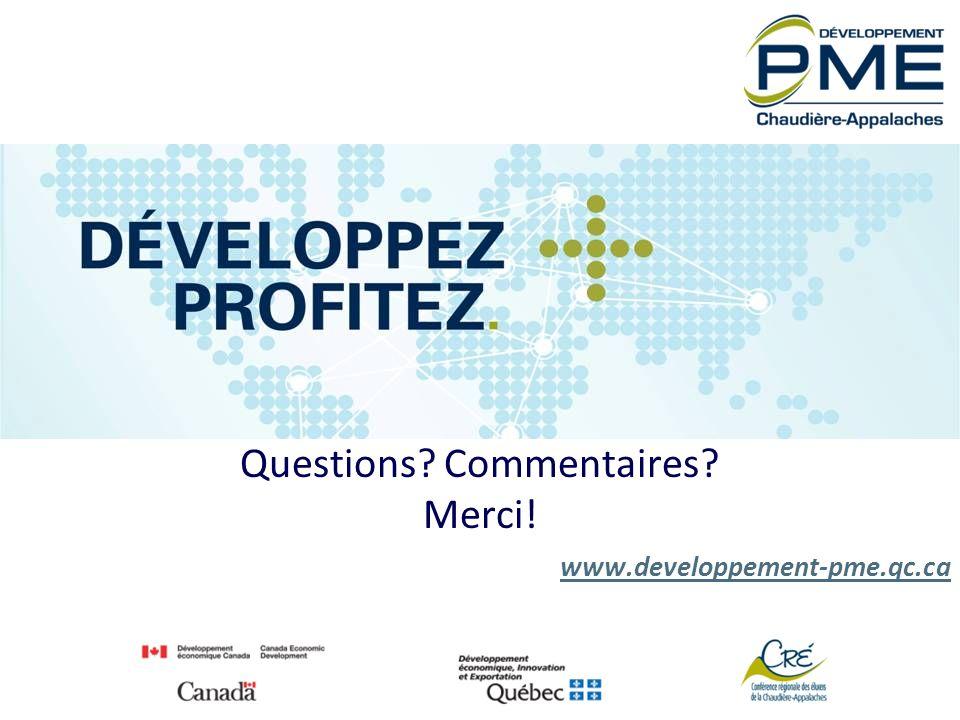 Questions? Commentaires? Merci! www.developpement-pme.qc.ca