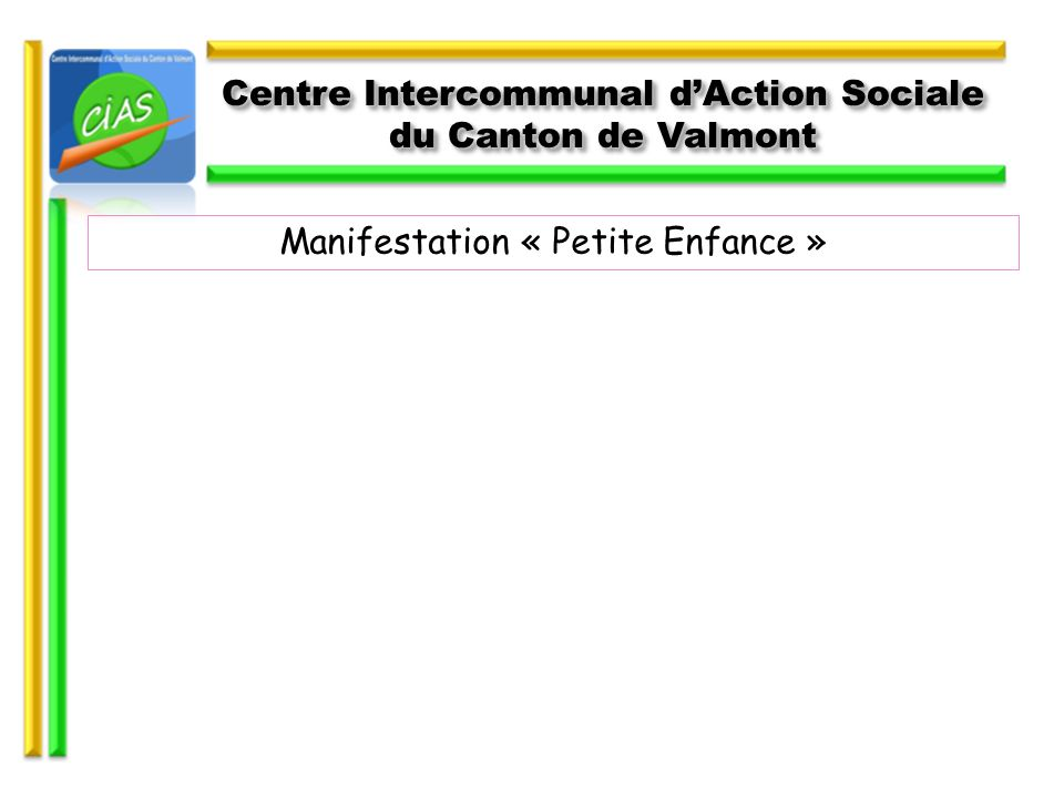 Manifestation « Petite Enfance » Centre Intercommunal dAction Sociale du Canton de Valmont Centre Intercommunal dAction Sociale du Canton de Valmont