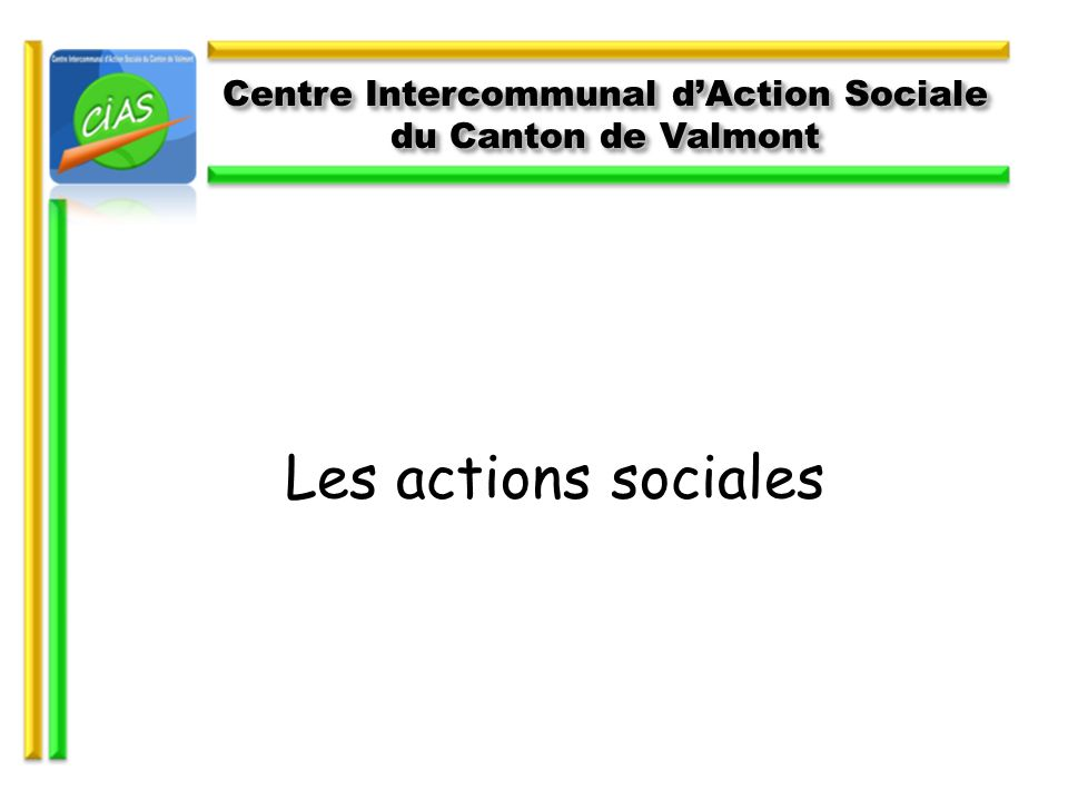 Les actions sociales Centre Intercommunal dAction Sociale du Canton de Valmont Centre Intercommunal dAction Sociale du Canton de Valmont