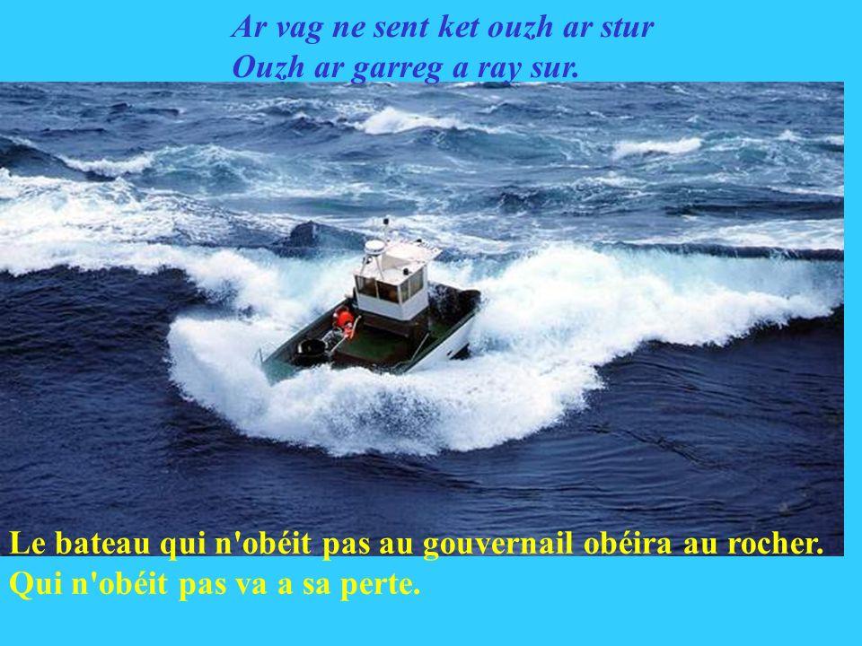 Le bateau qui n obéit pas au gouvernail obéira au rocher.
