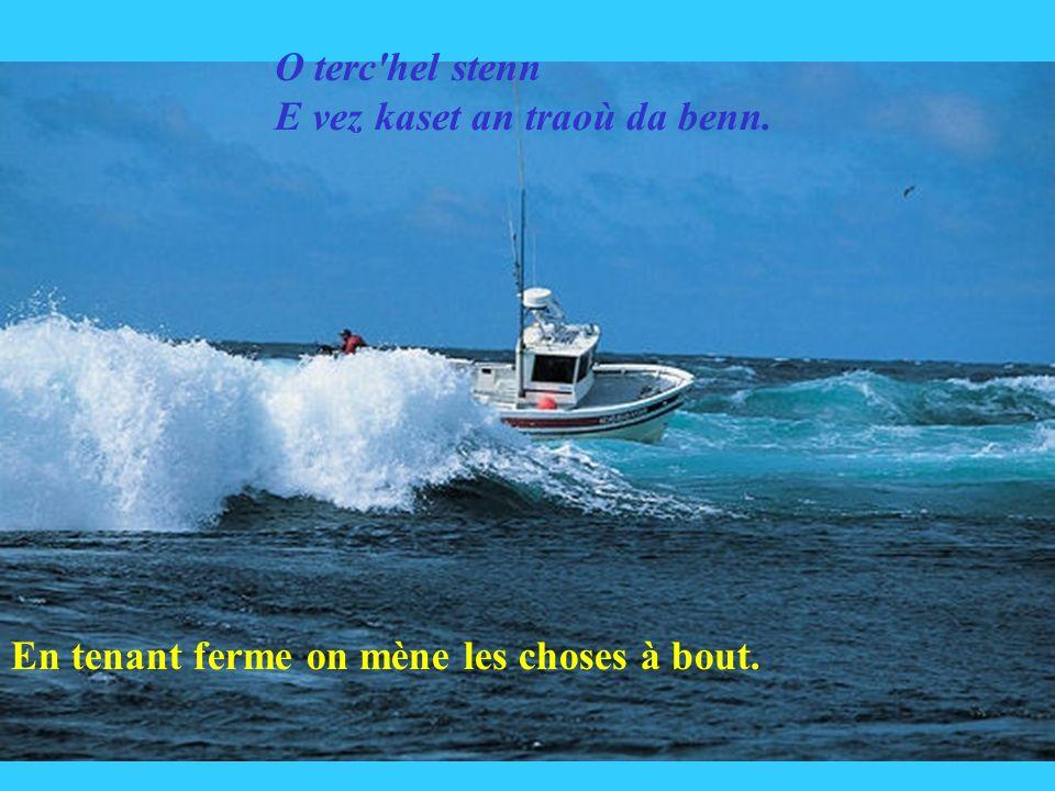 Le bateau qui n'obéit pas au gouvernail obéira au rocher. Qui n'obéit pas va a sa perte. Ar vag ne sent ket ouzh ar stur Ouzh ar garreg a ray sur.