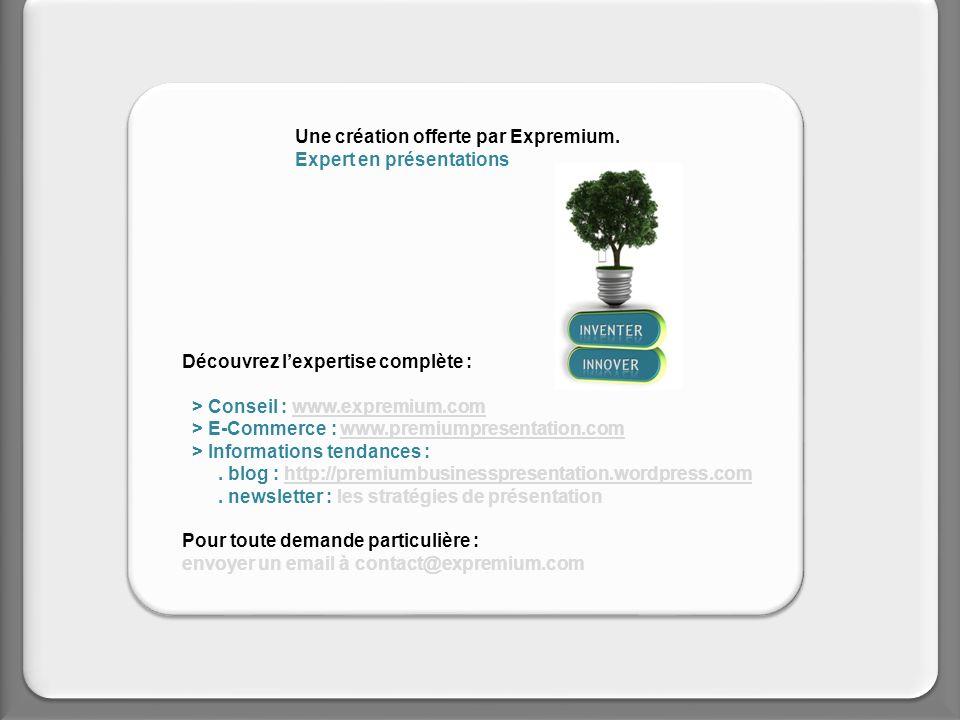 Une création offerte par Expremium. Expert en présentations Découvrez lexpertise complète : > Conseil : www.expremium.comwww.expremium.com > E-Commerc