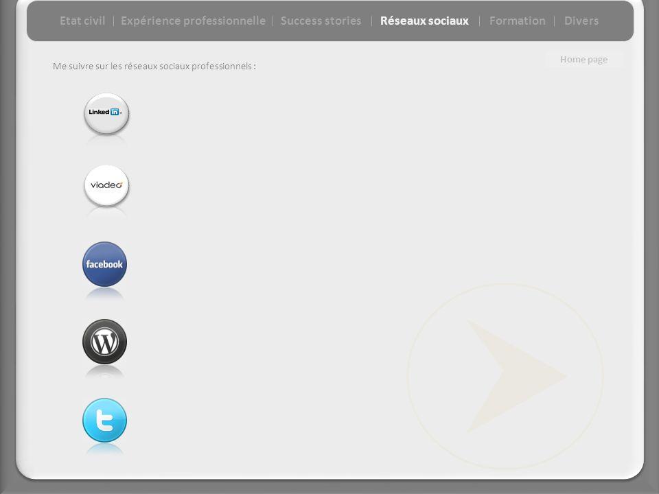 Me suivre sur les réseaux sociaux professionnels : Etat civilExpérience professionnelleSuccess storiesFormationDiversRéseaux sociaux Home page