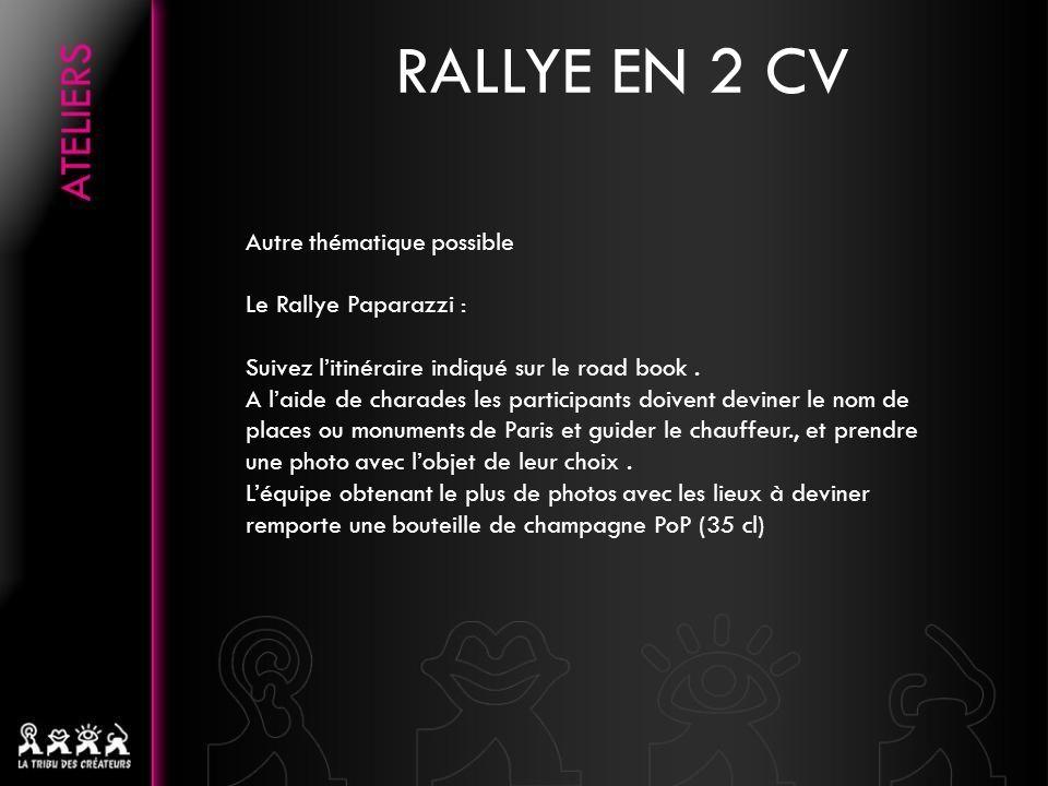 RALLYE EN 2 CV Autre thématique possible Le Rallye Paparazzi : Suivez litinéraire indiqué sur le road book.