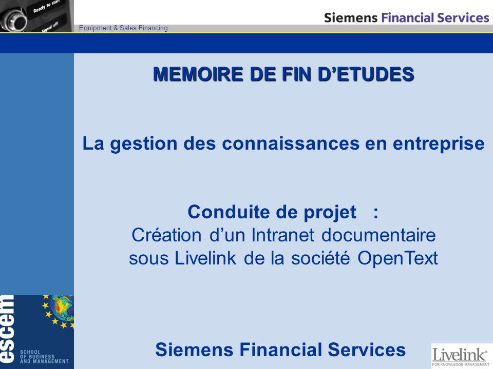Equipment & Sales Financing Introduction Dans le cadre de mon stage de fin détudes, jai eu pour mission de mettre en place un Intranet de gestion documentaire au sein de deux filiales du groupe Siemens : Siemens Lease Services (SLS) et Siemens Financial Services (SFS).